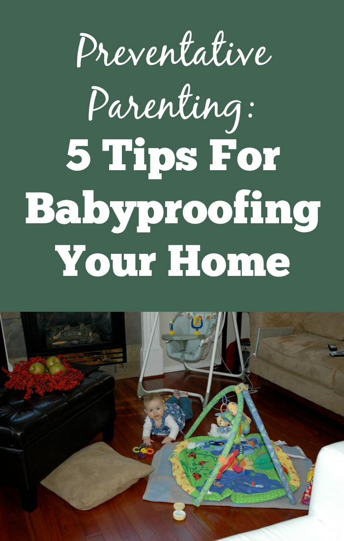 Preventative Parenting: 5 Tips For Babyproofing Your Home